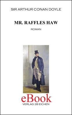 Arthur Conan Doyle: Ausgewählte Werke / Mr. Raffles Haw von Doyle,  Sir Arthur Conan, Ludwig,  Bastian, Spittel,  Olaf R