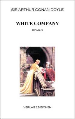 Arthur Conan Doyle: Ausgewählte Werke / White Company von Doyle,  Sir Arthur Conan, Erler,  Nadine, Spittel,  Olaf R