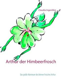 Arthur der Himbeerfrosch von Ingenillen,  Claudia