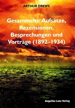 Arthur Drews: Gesammelte Aufsätze, Rezensionen, Besprechungen und Vorträge (1892–1934) von Kalk,  Stephan