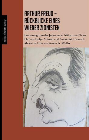 Arthur Freud – Rückblicke eines Wiener Zionisten von Adunka,  Evelyn, Freud,  Arthur, Lauritsch,  Andrea M