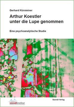 Arthur Koestler unter die Lupe genommen von Kürsteiner,  Gerhard