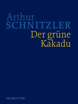 Arthur Schnitzler: Werke in historisch-kritischen Ausgaben / Der grüne Kakadu von Lindner,  Anna, Schnitzler,  Arthur