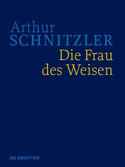 Werke in historisch-kritischen Ausgaben / Die Frau des Weisen von Fliedl,  Konstanze, Polt-Heinzl,  Evelyne, Schnitzler,  Arthur
