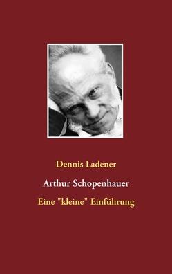 Arthur Schopenhauer von Ladener,  Dennis