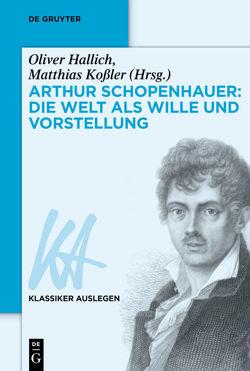 Arthur Schopenhauer: Die Welt als Wille und Vorstellung von Hallich,  Oliver, Kossler,  Matthias