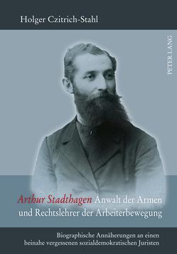 Arthur Stadthagen – Anwalt der Armen und Rechtslehrer der Arbeiterbewegung von Czitrich-Stahl,  Holger