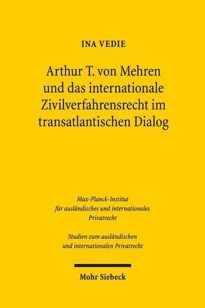 Arthur T. von Mehren und das internationale Zivilverfahrensrecht im transatlantischen Dialog von Vedie,  Ina