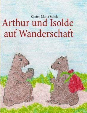 Arthur und Isolde auf Wanderschaft von Scholz,  Kirsten Maria