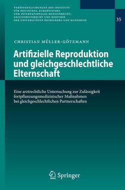 Artifizielle Reproduktion und gleichgeschlechtliche Elternschaft von Müller-Götzmann,  Christian