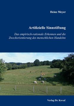 Artifizielle Sinnstiftung von Meyer,  Heinz