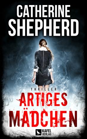 Artiges Mädchen: Thriller von Shepherd,  Catherine