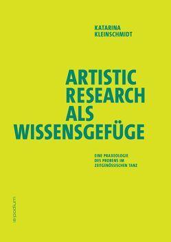 Artistic Research als Wissensgefüge von Kleinschmidt,  Katarina
