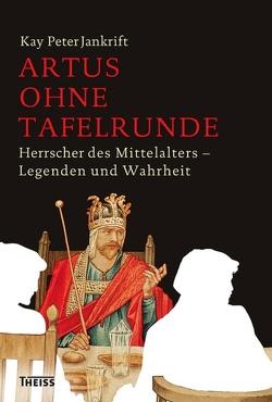 Artus ohne Tafelrunde von Jankrift,  Kay Peter