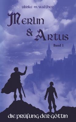 Artus und Merlin von Walther,  Ulrike Madleen