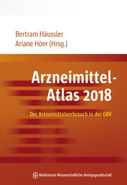 Arzneimittel-Atlas 2018 von Häussler,  Bertram, Höer,  Ariane