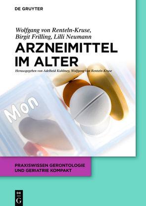 Arzneimittel im Alter von Frilling,  Birgit, Kuhlmey,  Adelheid, Neumann,  Lilli, Renteln-Kruse,  Wolfgang
