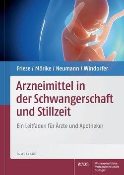Arzneimittel in der Schwangerschaft und Stillzeit von Friese,  Klaus, Mörike,  Klaus, Neumann,  Gerd, Windorfer,  Adolf
