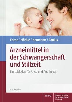 Arzneimittel in der Schwangerschaft und Stillzeit von Friese,  Klaus, Mörike,  Klaus, Neumann,  Gerd, Paulus,  Wolfgang E
