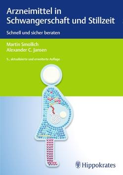 Arzneimittel in Schwangerschaft und Stillzeit von Jansen,  Alexander C, Smollich,  Martin