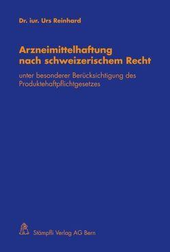 Arzneimittelhaftung nach schweizerischem Recht von Reinhard,  Urs
