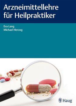 Arzneimittellehre für Heilpraktiker von Herzog,  Michael, Lang,  Eva