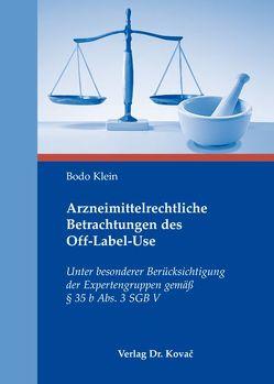 Arzneimittelrechtliche Betrachtungen des Off-Label-Use von Klein,  Bodo
