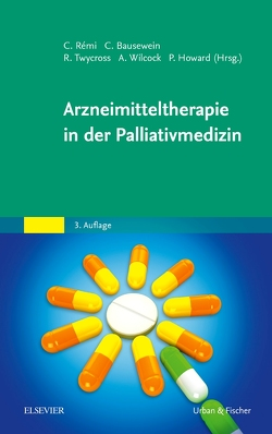 Arzneimitteltherapie in der Palliativmedizin von Bausewein,  Claudia, Howard,  Paul, Remi,  Constanze, Twycross,  Robert, Wilcock,  Andrew