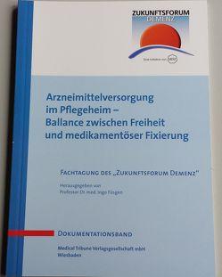 Arzneimittelversorgung im Pflegeheim – Ballance zwischen Freiheit und medikamentöser Fixierung von Füsgen,  Ingo