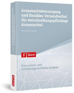 Arzneimittelversorgung und flexibles Versandverbot für verschreibungspflichtige Arzneimittel von Dettling,  Heinz-Uwe