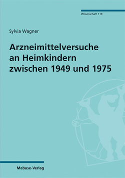 Arzneimittelversuche an Heimkindern zwischen 1949 und 1975 von Wagner,  Sylvia