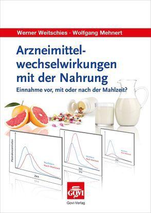 Arzneimittelwechselwirkungen mit der Nahrung von Mehnert,  Wolfgang, Weitschies,  Werner