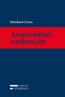 Arzneimittelwerberecht von Ciresa,  Meinhard