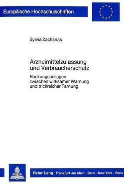 Arzneimittelzulassung und Verbraucherschutz von Zacharias,  Sylvia