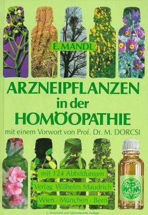 Arzneipflanzen in der Homöopathie von Dorcsi,  M, Mandl,  Elisabeth