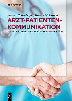 Arzt-Patienten-Kommunikation von Hohenberger,  Werner, Moldaschl,  Helmut