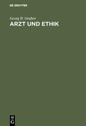 Arzt und Ethik von Gruber,  Georg Benno