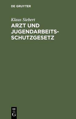Arzt und Jugendarbeitsschutzgesetz von Siebert,  Klaus