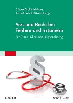 Arzt und Recht bei Fehlern und Irrtümern – Für Praxis, Klinik und Begutachtung von Große Feldhaus,  Justin, Große Feldhaus,  Silvana