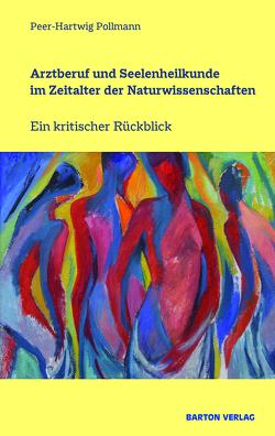 Arztberuf und Seelenheilkunde im Zeitalter der Naturwissenschaften von Pollmann,  Peer-Hartwig