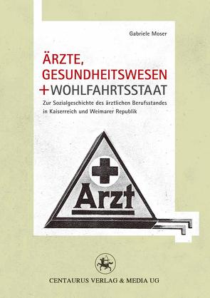Ärzte, Gesundheitswesen und Wohlfahrtsstaat von Moser,  Gabriele