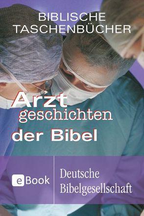 Arztgeschichten der Bibel von Bühner,  Jan A