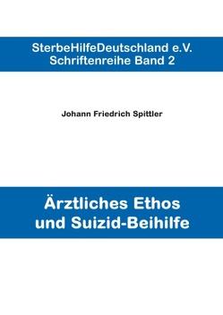 Ärztliches Ethos und Suizid-Beihilfe von Spittler,  Johann Friedrich