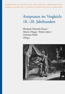 Arztpraxen im Vergleich: 18.-20. Jahrhundert von Dietrich-Daum,  Elisabeth, Dinges,  Martin