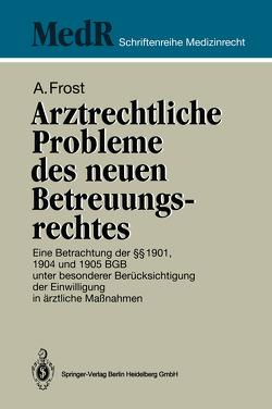 Arztrechtliche Probleme des neuen Betreuungsrechtes von Frost,  Andreas