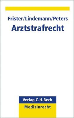 Arztstrafrecht von Frister,  Helmut, Lindemann,  Michael, Peters,  Th. Alexander