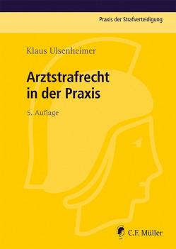Arztstrafrecht in der Praxis von Ulsenheimer,  Klaus