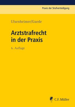 Arztstrafrecht in der Praxis von Biermann,  Elmar, Bock,  Rolf-Werner, Dießner,  Annika, Gaede,  Karsten, Ulsenheimer,  Klaus
