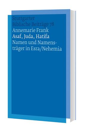Asaf, Juda, Hatifa – Namen und Namensträger in Esra/Nehemia von Frank,  Annemarie