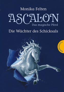 Ascalon – Das magische Pferd 1: Die Wächter des Schicksals von Felten,  Monika, Treuber,  Kathrin